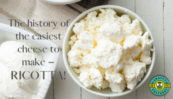 The history of the easiest cheese to make – Ricotta!